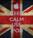 KEEP CALM AND USE IPOD - Personalised Poster large