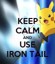 KEEP CALM AND USE IRON TAIL - Personalised Poster large