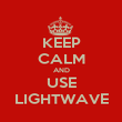 KEEP CALM AND USE LIGHTWAVE - Personalised Poster large