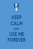 KEEP CALM AND USE ME FOREVER - Personalised Poster large