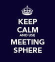 KEEP CALM AND USE MEETING SPHERE - Personalised Poster large