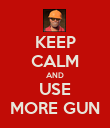 KEEP CALM AND USE MORE GUN - Personalised Poster large