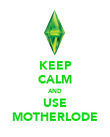 KEEP CALM AND USE MOTHERLODE - Personalised Poster large