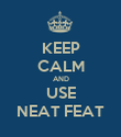 KEEP CALM AND USE NEAT FEAT - Personalised Poster large