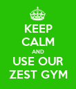 KEEP CALM AND USE OUR ZEST GYM - Personalised Poster large
