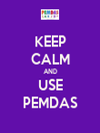 KEEP CALM AND USE PEMDAS - Personalised Poster large