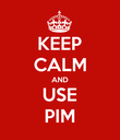 KEEP CALM AND USE PIM - Personalised Poster large