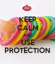 KEEP CALM AND USE PROTECTION - Personalised Poster large