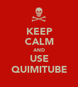 KEEP CALM AND USE QUIMITUBE - Personalised Poster small
