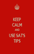 KEEP CALM AND USE SAT'S TIPS - Personalised Poster large