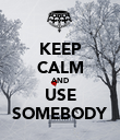 KEEP CALM AND USE SOMEBODY - Personalised Poster large