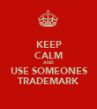 KEEP CALM AND USE SOMEONES TRADEMARK - Personalised Poster large