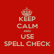 KEEP CALM AND USE SPELL CHECK - Personalised Poster large