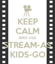 KEEP CALM AND USE STREAM-AS KIDS-GO - Personalised Poster large