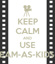 KEEP CALM AND USE STREAM-AS-KIDS-GO - Personalised Poster large
