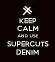 KEEP CALM AND USE SUPERCUTS DENIM - Personalised Poster large