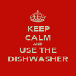 KEEP CALM AND USE THE DISHWASHER - Personalised Poster large