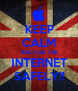 KEEP CALM AND USE THE INTERNET SAFELY!! - Personalised Poster large