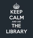 KEEP CALM AND USE THE LIBRARY - Personalised Poster large