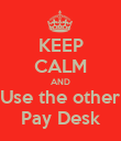 KEEP CALM AND Use the other Pay Desk - Personalised Poster large