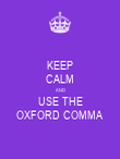 KEEP CALM AND USE THE OXFORD COMMA - Personalised Poster large