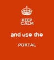 KEEP CALM and use the PORTAL  - Personalised Poster large
