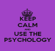 KEEP CALM AND USE THE PSYCHOLOGY - Personalised Poster large