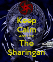 Keep Calm And Use The Sharingan - Personalised Poster large