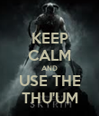 KEEP CALM AND USE THE THU'UM - Personalised Poster large