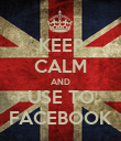 KEEP CALM AND USE TO FACEBOOK - Personalised Poster large
