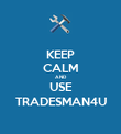 KEEP CALM AND USE TRADESMAN4U - Personalised Poster large