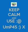 KEEP CALM AND USE :@ UmP45 :) X - Personalised Poster large