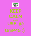 KEEP CALM AND USE :@ UmP45 :)  - Personalised Poster large