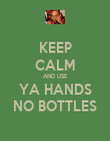 KEEP CALM AND USE YA HANDS NO BOTTLES - Personalised Poster large