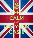 KEEP CALM AND USE YOUR CASH! - Personalised Poster large