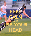 KEEP CALM AND USE YOUR HEAD - Personalised Poster large