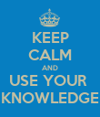 KEEP CALM AND USE YOUR  KNOWLEDGE - Personalised Poster large