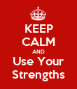 KEEP CALM AND Use Your Strengths - Personalised Poster large