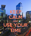 KEEP CALM AND USE YOUR TIME - Personalised Poster large