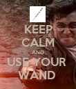 KEEP CALM AND USE YOUR  WAND  - Personalised Poster large