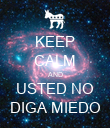 KEEP CALM AND USTED NO DIGA MIEDO - Personalised Poster small