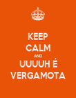 KEEP CALM AND UUUUH É VERGAMOTA - Personalised Poster large