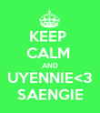 KEEP  CALM  AND UYENNIE<3 SAENGIE - Personalised Poster large