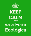 KEEP CALM AND vá à Feira Ecológica - Personalised Poster large