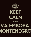 KEEP CALM AND VÁ EMBORA  MONTENEGRO  - Personalised Poster large