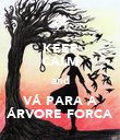 KEEP CALM and VÁ PARA A ÁRVORE FORCA - Personalised Poster large