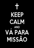KEEP CALM AND VÁ PARA MISSÃO - Personalised Poster large