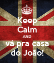Keep Calm AND vá pra casa do João! - Personalised Large Wall Decal