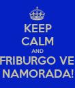 KEEP CALM AND VA A FRIBURGO VER SUA NAMORADA! - Personalised Poster large