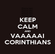 KEEP CALM AND VAAAAAI CORINTHIANS - Personalised Poster large